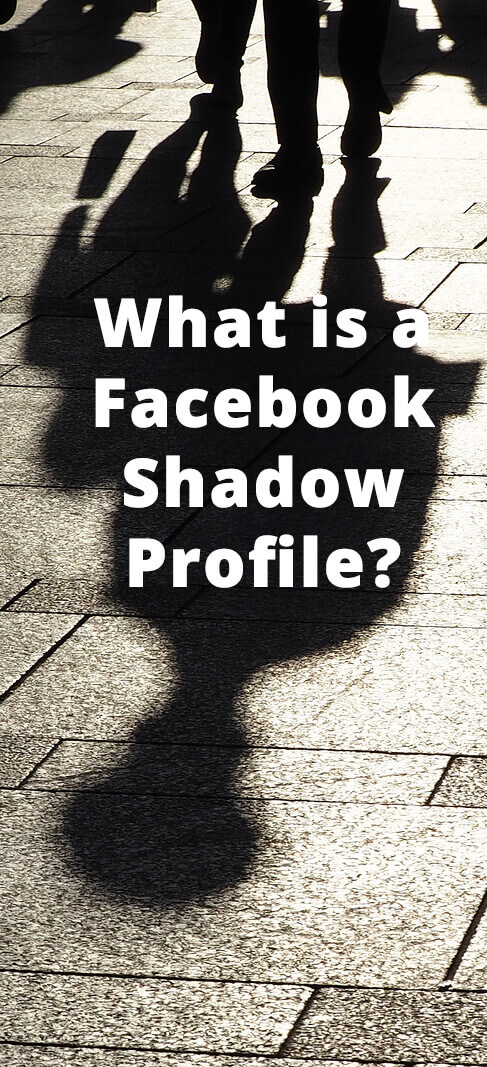 What is a Facebook Shadow Profile?
